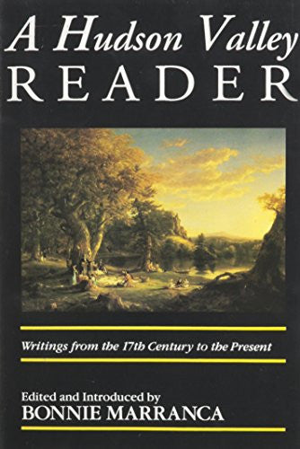 The Hudson Valley Reader: Writings from the 17th Century to the Present by Ma...