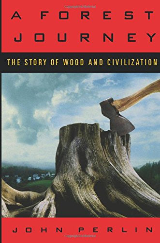 A Forest Journey: The Story of Wood and Civilization [Paperback] by Perlin, John