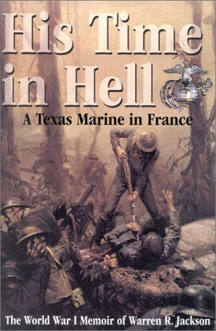 His Time in Hell: A Texas Marine in France: The World War I Memoir of Warren ...