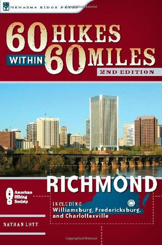 60 Hikes Within 60 Miles: Richmond: Including Petersburg, Williamsburg, and F...
