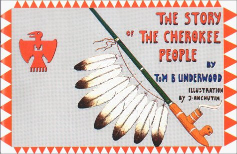 The Story of the Cherokee People by Tom B. Underwood; J. Anchutin