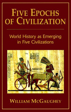Five Epochs of Civilization: World History as Emerging in Five Civilizations ...
