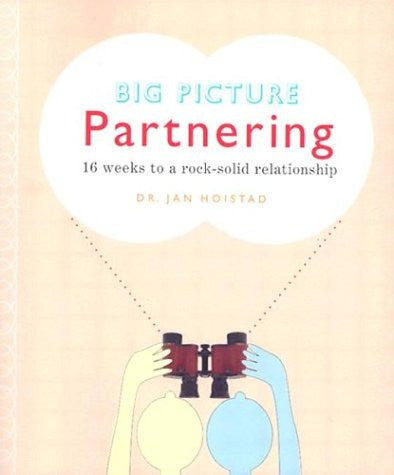 Big Picture Partnering: 16 Weeks to a Rock-Solid Relationship [Paperback] by ...
