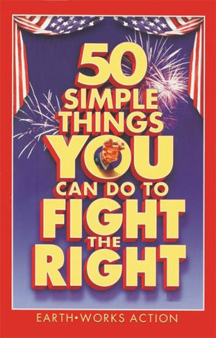50 Simple Things You Can Do to Fight the Right [Paperback] by EarthWorks Acti...