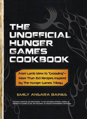 "The Unofficial Hunger Games Cookbook: From Lamb Stew to ""Groosling"" - More than 150 Recipes Inspired by The Hunger Games Trilogy (Hardcover)"