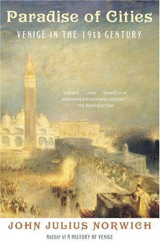 Paradise of Cities: Venice in the Nineteenth Century [Paperback] by Norwich, ...