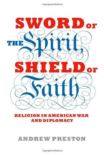 Sword of the Spirit, Shield of Faith: Religion in American War and Diplomacy ...