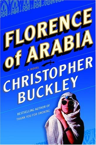 Florence of Arabia: A Novel by Buckley, Christopher