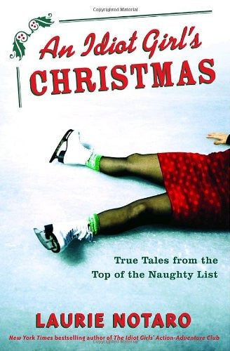 An Idiot Girl's Christmas: True Tales from the Top of the Naughty List by Not...