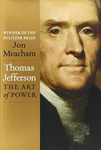 Thomas Jefferson: The Art of Power [Deckle Edge] [Hardcover] by Meacham, Jon