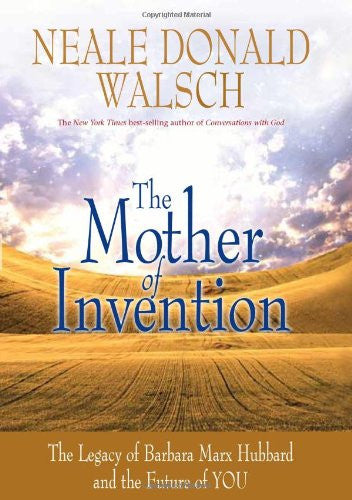 The Mother of Invention: The Legacy of Barbara Marx Hubbard and the Future of...