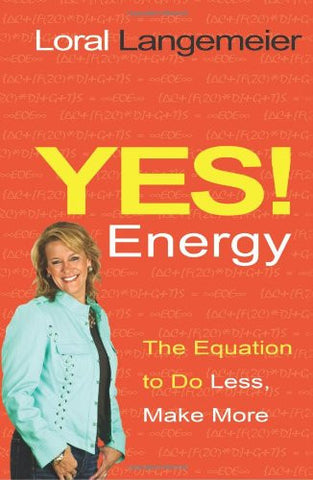 Yes! Energy: The Equation to Do Less, Make More [Hardcover] by Langemeier, Loral