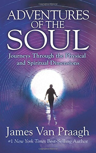 Adventures of the Soul: Journeys Through the Physical and Spiritual Dimension...