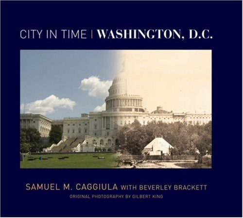 City in Time: Washington, D.C. by Caggiula, Samuel M.; Brackett, Beverley; Ki...