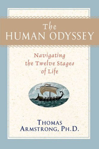The Human Odyssey: Navigating the Twelve Stages of Life by Armstrong PhD, Thomas
