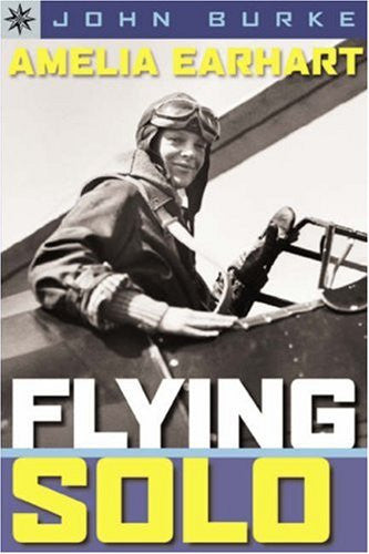 Amelia Earhart: Flying Solo by Burke, John