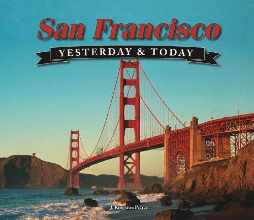Yesterday and Today: San Francisco (Yesterday & Today) by J. Kingston Pierce