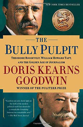 The Bully Pulpit: Theodore Roosevelt, William Howard Taft, and the Golden Age...