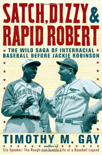 Satch, Dizzy, and Rapid Robert: The Wild Saga of Interracial Baseball Before ...