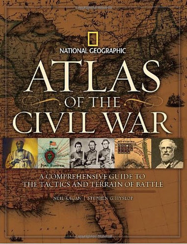 Atlas of the Civil War: A Complete Guide to the Tactics and Terrain of Battle...
