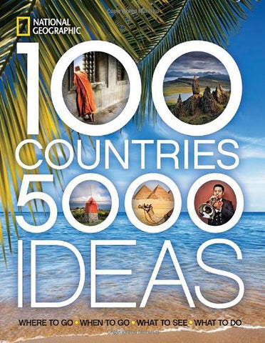 100 Countries, 5,000 Ideas: Where to Go, When to Go, What to See, What to Do ...