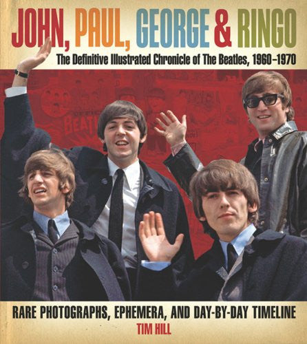 John, Paul, George & Ringo: The Definitive Illustrated Chronicle of The Beatl...
