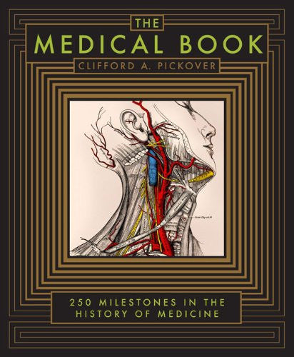 The Medical Book: 250 Milestones in the History of Medicine by Pickover, Clif...
