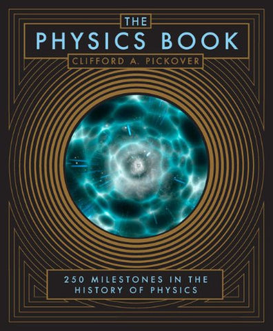The Physics Book: 250 Milestones in the History of Physics by Pickover, Cliff...