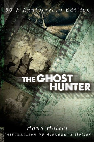 The Ghost Hunter: 50th Anniversary Edition [Hardcover] by Hans Holzer; Alexan...