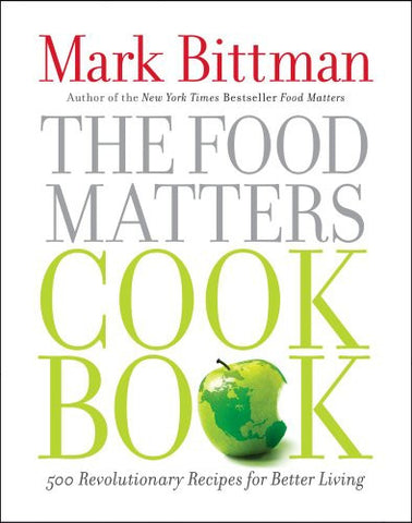The Food Matters Cookbook: 500 Revolutionary Recipes for Better Living by Bit...