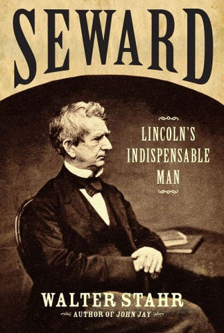 Seward: Lincoln's Indispensable Man by Stahr, Walter