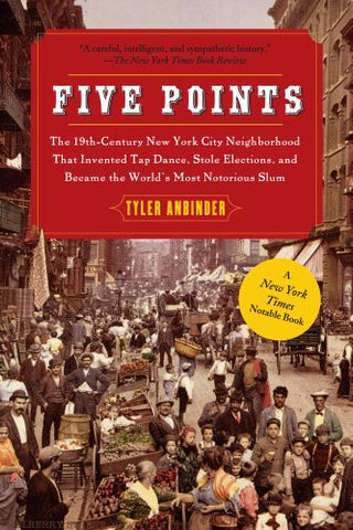 Five Points: The 19th Century New York City Neighborhood that Invented Tap Da...