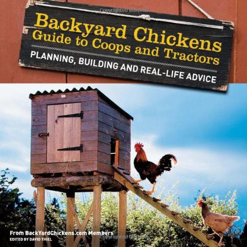 Backyard Chickens' Guide to Coops and Tractors: Planning, Building, and Real-...