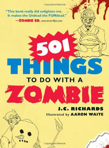501 Things to Do with a Zombie [Paperback] by Richards, J. C.; Waite, Aaron