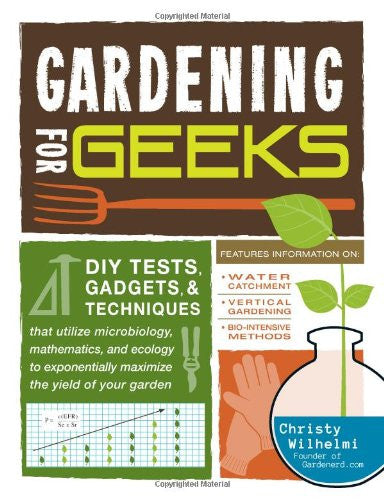 Gardening for Geeks: DIY Tests, Gadgets, and Techniques That Utilize Microbio...