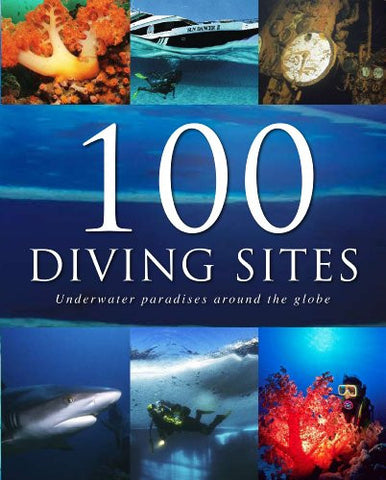 100 Diving Sites: Underwater Paradises Around the Globe by Parragon Books