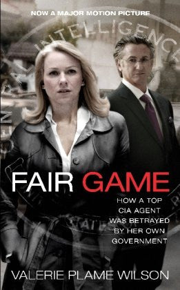 Fair Game: How a Top CIA Agent Was Betrayed by Her Own Government by Wilson, ...