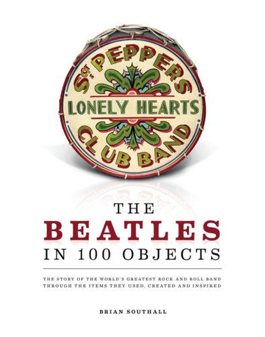 The Beatles in 100 Objects [Hardcover] by Southall, Brian