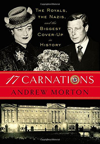 17 Carnations: The Royals, the Nazis, and the Biggest Cover-Up in History by ...