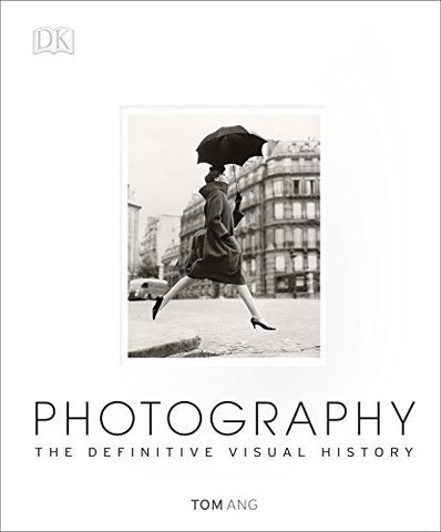 Photography: The Definitive Visual History [Hardcover] by Ang, Tom