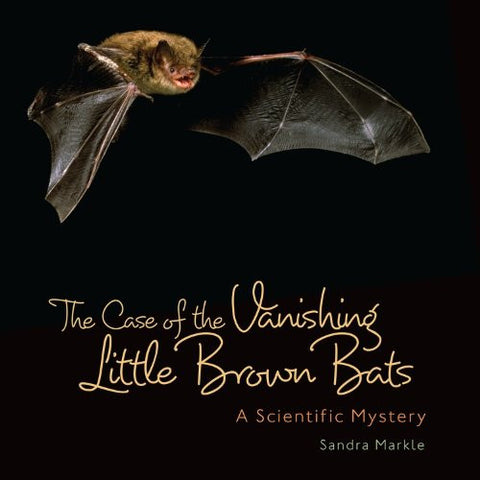 The Case of the Vanishing Little Brown Bats: A Scientific Mystery (Junior Lib...