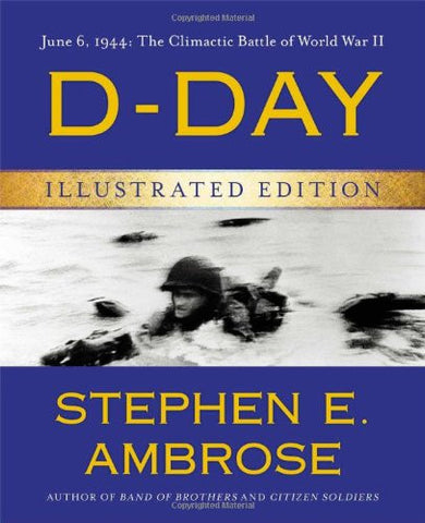 D-Day Illustrated Edition: June 6, 1944: The Climactic Battle of World War II...