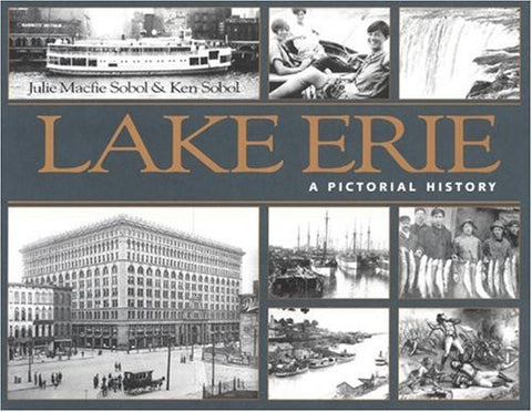 Lake Erie: A Pictorial History by Sobol, Julie; Sobol, Ken