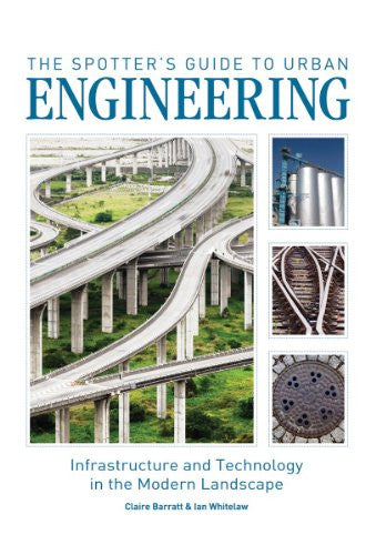 The Spotter's Guide to Urban Engineering: Infrastructure and Technology in th...