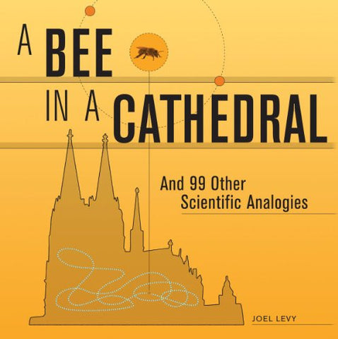 A Bee in a Cathedral: And 99 Other Scientific Analogies [Hardcover] by Levy, ...