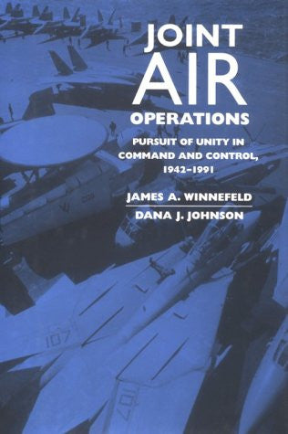 Joint Air Operations: Pursuit of Unity in Command and Control, 1942-1991 (Ran...