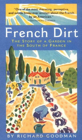 French Dirt: The Story of a Garden in the South of France [Paperback] by Good...
