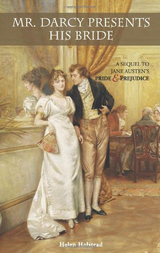 Mr. Darcy Presents His Bride: A Sequel to Jane Austen's Pride and Prejudice b...