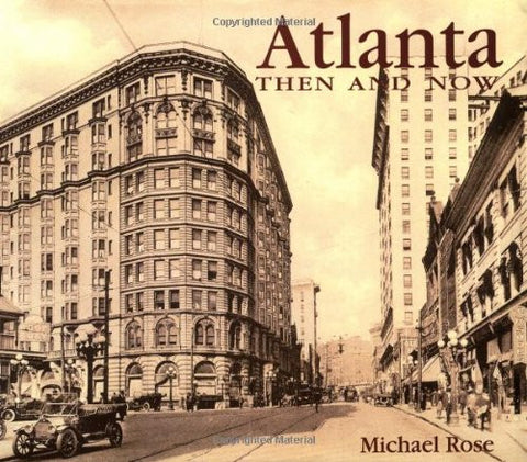 Atlanta: Then and Now by Rose, Michael