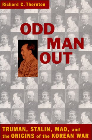 Odd Man Out: Truman, Stalin, Mao, and the Origins of the Korean War by Thornt...